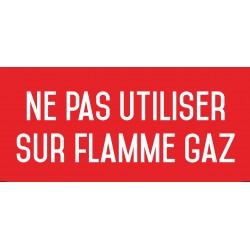 Ne pas utiliser sur flamme gaz - Autocollant vinyl waterproof - L.200 x H.100 mm