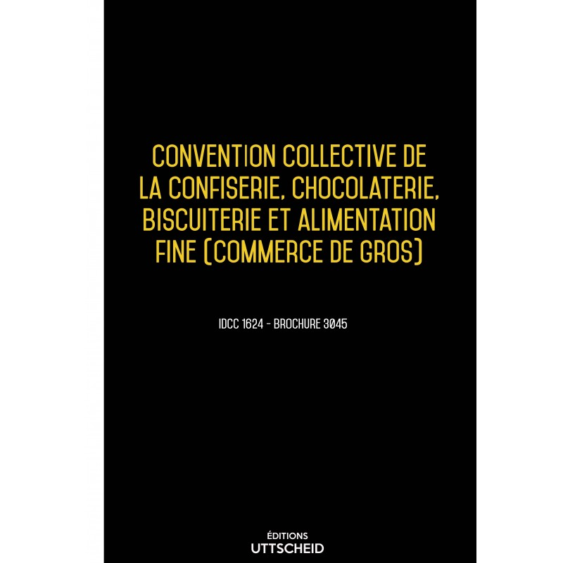 Convention collective des détaillants fabricants de la confiserie, chocolaterie, biscuiterie AVRIL 2017 + Grille de Salaire